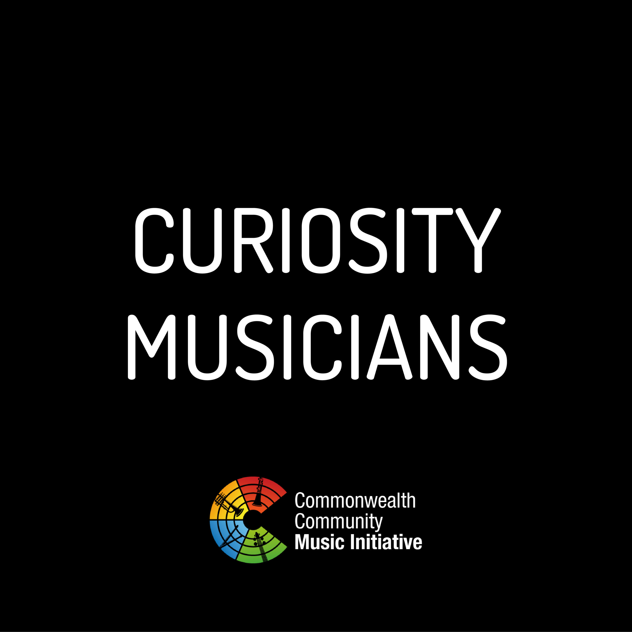 Commonwealth Community Music Initiative | Curiosity – Live Exhibition Weekend for Musicians